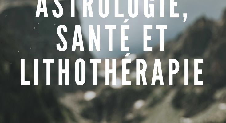 <h1>Astrologie, santé et lithothérapie</h1>