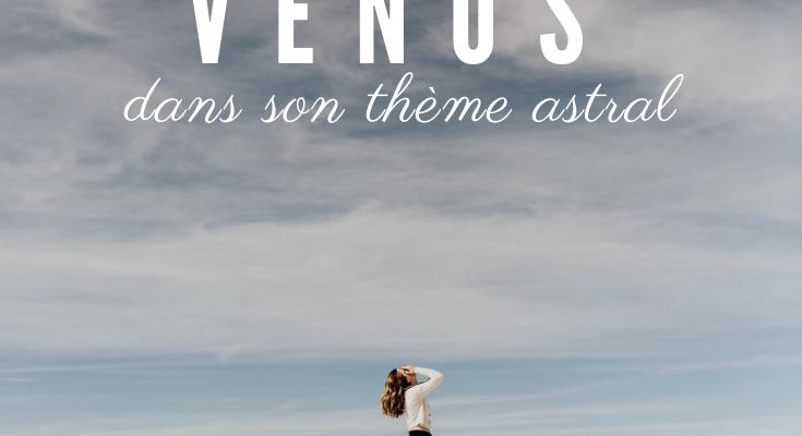 <h1>Avoir une dominante Vénus dans son thème astral</h1>